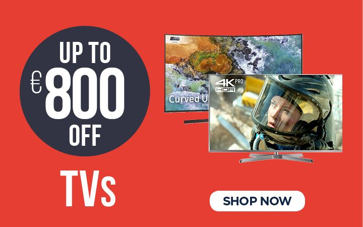 Up to €800 OFF TVs